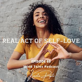 Episode 69 - Real act of self-love