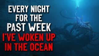 """""""Every night for the past week, I've woken up in the ocean depths"""" Creepypasta"""