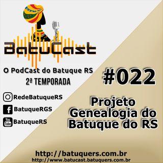 BatuCast - #0022 - Projeto Genealogia do Batuque do RS