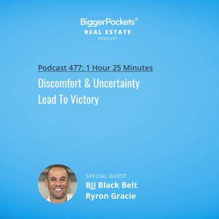 477: Discomfort & Uncertainty Lead To Victory w/ BJJ Black Belt Ryron Gracie