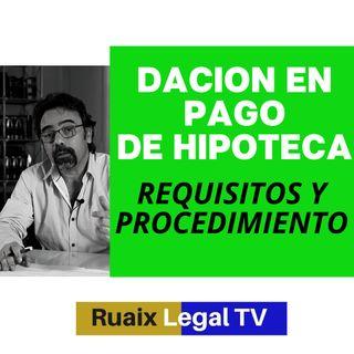 Que es la dación en pago | Hipoteca | Cancelación de hipoteca por dación vivienda | Abogado Barcelona