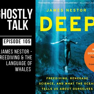 GHOSTLY TALK EPISODE 105 – JAMES NESTOR – FREEDIVING AND THE LANGUAGE OF WHALES