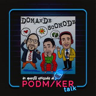 Podmaker Talk presenta: Domande Scomode