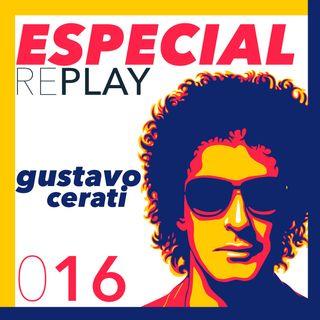 RePlay 16 - Especial Gustavo Cerati (Más que un músico, una fuerza de la naturaleza)