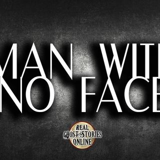 Man With No Face | Haunted, Paranormal, Ghost Stories