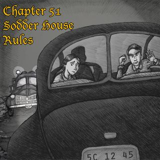 Chapter 51: Sodder House Rules