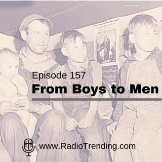 157: From Boys to Men