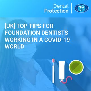 [UK] Top tips for Foundation Dentists working in a COVID-19 world