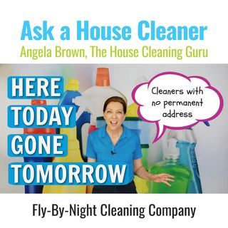 Fly By Night Cleaning Company - For Those Cleaners with No Permanent Address