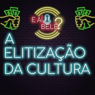 #00 - A Elitização da Cultura | Episódio Piloto