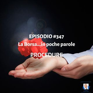 Episodio 347 La Borsa in poche parole - Procedure