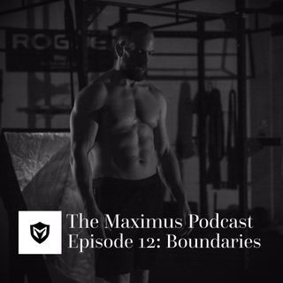 The Maximus Podcast Ep. 12 - Setting Boundaries