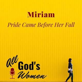 Miriam - Pride Went Before Her Fall