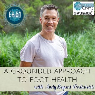 EP 51 A grounded approach to foot health with podiatrist Andy Bryant