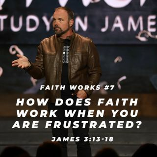 James #7 - How does faith work when you are frustrated?