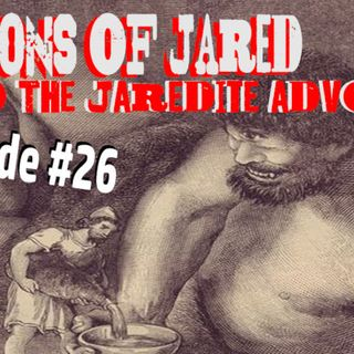 The Sons of Jared and the Jaredite Advocate. Digging for the Truth Episode 26