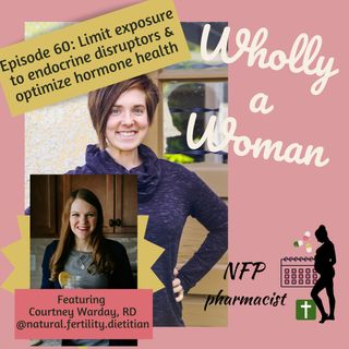 Episode 60: Limiting exposure to endocrine disruptors to optimize your hormone health - featuring Courtney Warday, RD