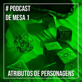 Podcast de Mesa 001 - Atributos de personagens