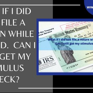 [ HTJ Podcast ] What if I Did Not File A Return While Abroad  Can I Still Get My Stimulus Check_