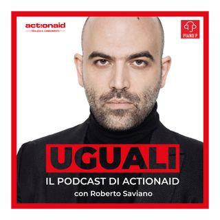Uguali - ActionAid con Roberto Saviano