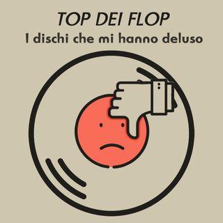 38. Top dei Flop - I dischi che mi hanno deluso