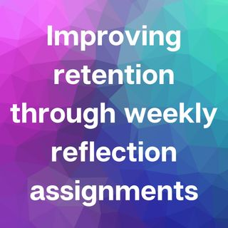 Improving retention through weekly reflection assignments