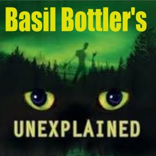 The Basil Bottler Radio Show - The Unexplained