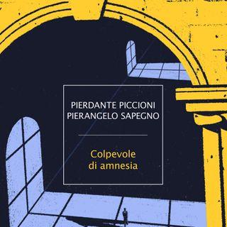 """Pierdante Piccioni, Pierangelo Sapegna """"Colpevole di amnesia"""""""
