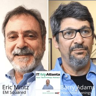 IT Help Atlanta with Rick Higgins: Barry Adams, Peachtree Awnings, and Eric Mintz, EM Squared