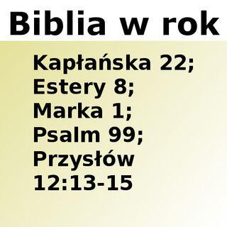 112 - Kapłańska 22, Estery 8, Marka 1, Psalm 99, Przysłów 12:13-15