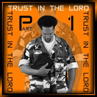 Trust In The Lord Part I