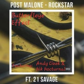 Post Malone Feat. 21 Savage, Andy Cizek, & Nik Nocturnal - Rockstar (Butterfleye Effect)