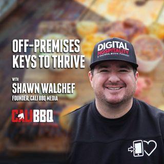 47. Off-Premises Keys to Thrive | Shawn Walchef - Cali BBQ Media