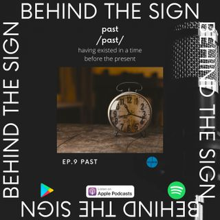 Behind the Sign Ep 9 (The Past)