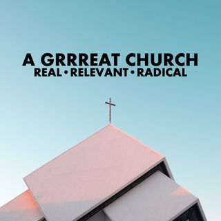 A GRRReat Church: Real, Relevant, Radical - Pr Andy Yeoh