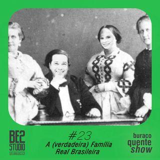 #23 - A (verdadeira) Família Real Brasileira