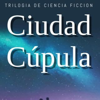 Episodio 01.- Ciudad Cupula - Introducción