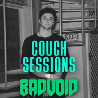 COUCH SESSIONS Episode #4 with Badvoid