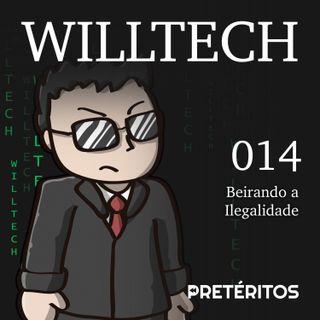 WillTech 014 - Beirando a Ilegalidade