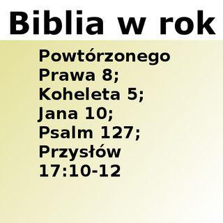 161 - Powtórzonego Prawa 8, Koheleta 5, Jana 10, Psalm 127, Przysłów 17:10-12