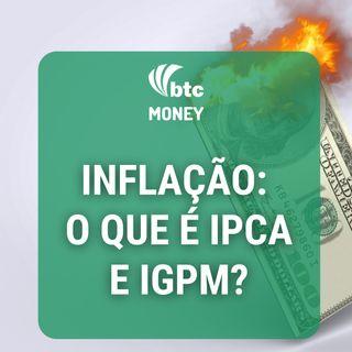 Inflação: O que é e como são formados os índices IPCA e IGPM | BTC Money #40