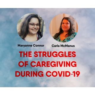 S8:E13 - The Struggles of Caregiving during COVID-19