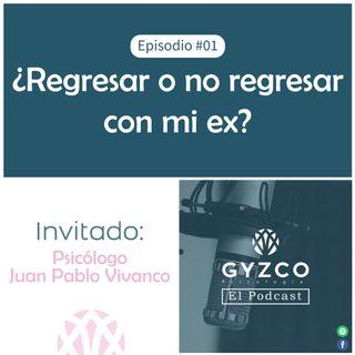 Episodio #1 - Regresar o no regresar con mi ex con el psicólogo Juan Pablo Vivanco