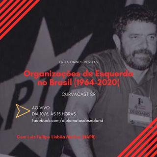 CurvaCAST 29 - Organizações de Esquerda no Brasil, parte 3 (1964-2020)
