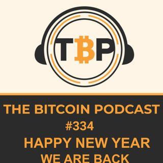 The Bitcoin Podcast #334- Happy New Year We Are Back