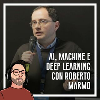 Ep.37 - Intelligenza artificiale e machine learning con Roberto Marmo