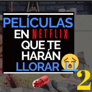 Películas en Netflix que te harán llorar a moco tendido.