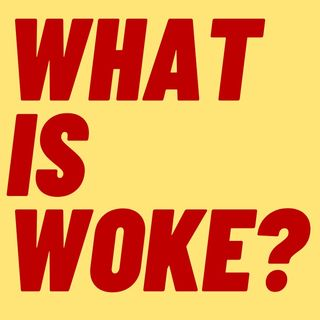 WHAT IS WOKE? HAS THE WORD BEEN WEAPONIZED BY THE RIGHT?