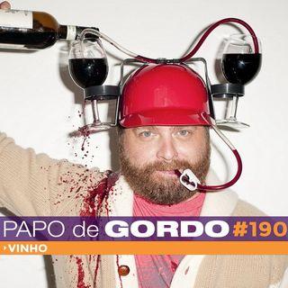 Papo de Gordo 190 - Vinho