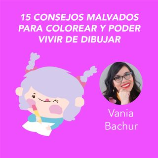 Vania Bachur: 15 consejos malvados para colorear y poder vivir de dibujar